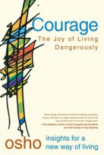 Courage, the joy of living dangerously